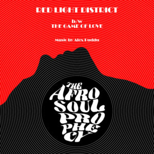 The Afro Soul Prophecy <br />RED LIGHT DISTRICT / THE GAME OF LOVE