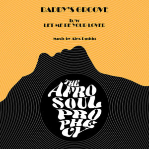 The Afro Soul Prophecy <br />DADDY'S GROOVE / LET ME BE YOUR LOVER