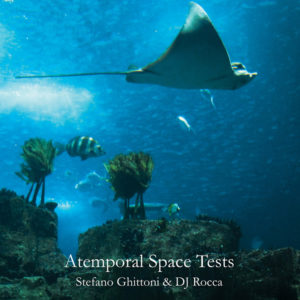 Stefano Ghittoni & DJ Rocca <br />ATEMPORAL SPACE TESTS