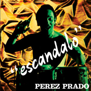 Perez Prado <br />ESCANDALO