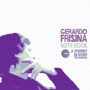 Gerardo Frisina <br />NOTE BOOK - A JOURNEY IN SOUND-The Remixes