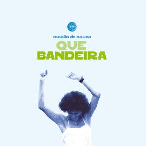 Rosalia De Souza <br />QUE BANDEIRA