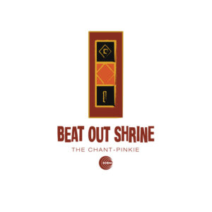 Beat Out Shrine <br />THE CHANT / PINKIE