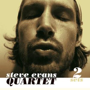 Steve Evans Quartet <br />2 SETS