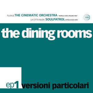 The Dining Rooms <br />VERSIONI PARTICOLARI EP1