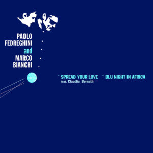 Paolo Fedreghini and Marco Bianchi <br />SPREAD YOUR LOVE / BLU NIGHT IN AFRICA