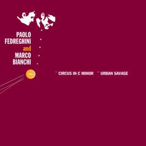 Paolo Fedreghini and Marco Bianchi <br />CIRCUS IN C MINOR / URBAN SAVAGE
