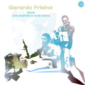 Gerardo Frisina <br />BLENDS SABU MARTINEZ & SAHIB SHIHAB