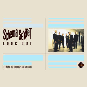 Schema Sextet <br />LOOK OUT - Tribute to Basso/Valdambrini
