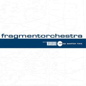Fragmentorchestra <br />EP SECTION TWO