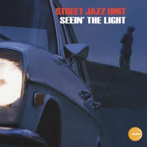 Street Jazz Unit <br />SEEIN' THE LIGHT
