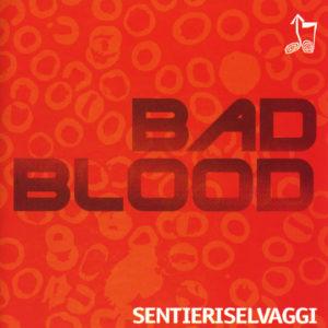 Sentieri Selvaggi<br />BAD BLOOD