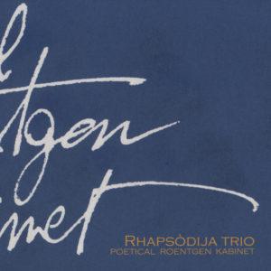 Rhapsódija Trio <br />POETICAL ROENTGEN KABINET