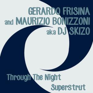 Gerardo Frisina and Maurizio Bonizzoni aka DJ Skizo <br />THROUGH THE NIGHT / SUPERSTRUT