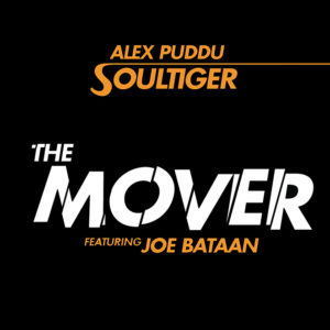 Alex Puddu Soultiger <br />THE MOVER featuring Joe Bataan