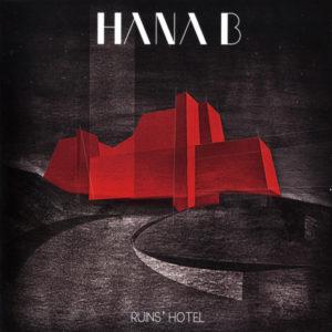 Hana B <br />RUIN'S HOTEL