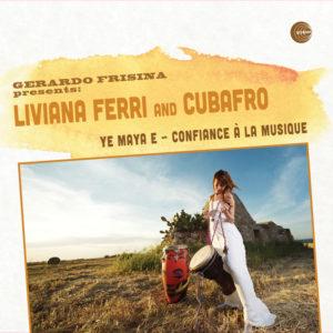 Gerardo Frisina presents Liviana Ferri and Cubafro <br />YE MAYA E / CONFIANCE À LA MUSIQUE