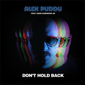 Alex Puddu feat. Gene Robinson Jr. <br />DON'T HOLD BACK