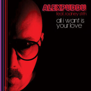 Alex Puddu feat. Rodney Stith <br />ALL I WANT IS YOUR LOVE