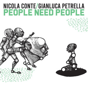 Nicola Conte & Gianluca Petrella <br />PEOPLE NEED PEOPLE [26.02.2021]