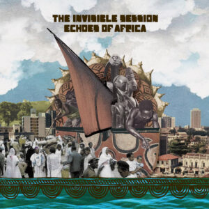 The Invisible Session <br />ECHOES OF AFRICA