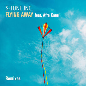 S-Tone Inc. <br />FLYING AWAY feat. Afra Kane (Remixes)