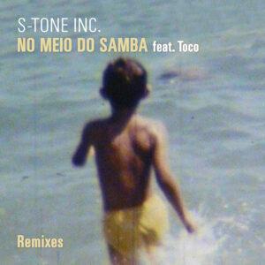 S-Tone Inc. <br />NO MEIO DO SAMBA feat. Toco (Remixes)