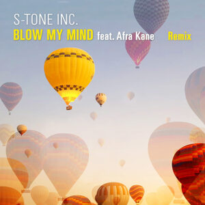 S-Tone Inc. <br />BLOW MY MIND feat. Afra Kane (Remix) [28.05.2021]