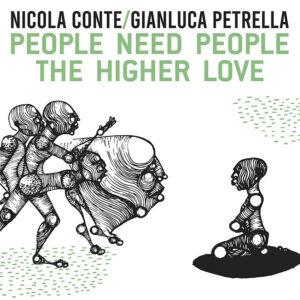Nicola Conte & Gianluca Petrella <br />PEOPLE NEED PEOPLE / THE HIGHER LOVE