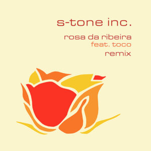 S-Tone Inc. <br />ROSA DA RIBEIRA feat. Toco (Remix)